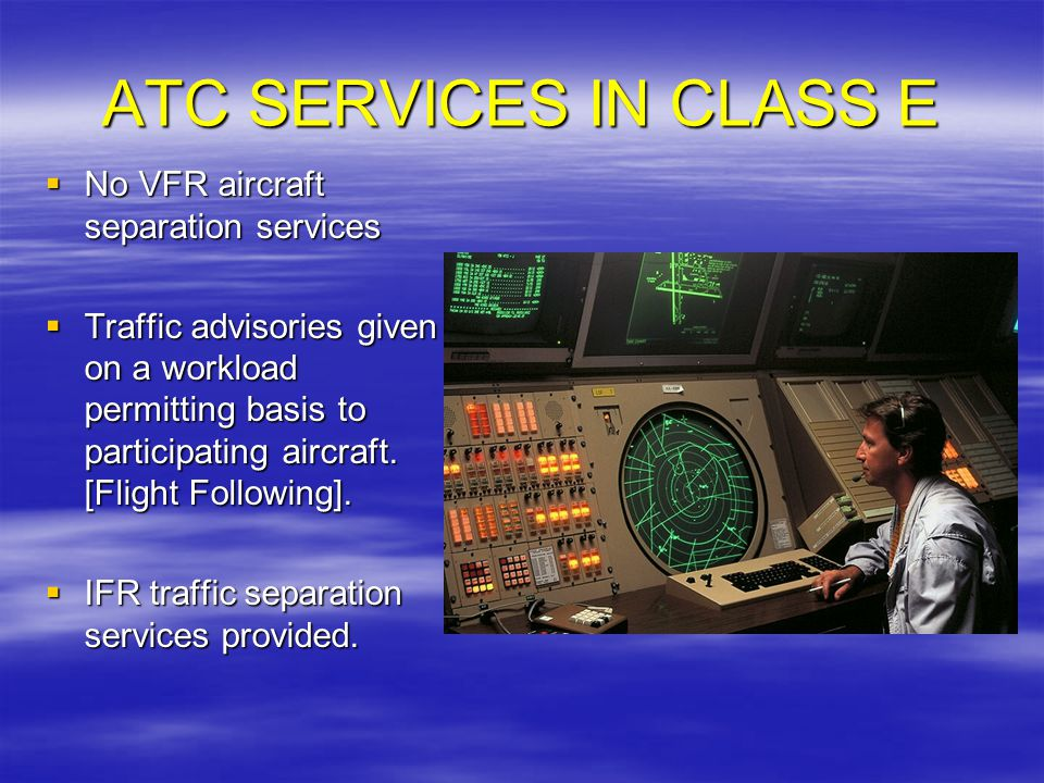 ATC SERVICES IN CLASS E No VFR aircraft separation services