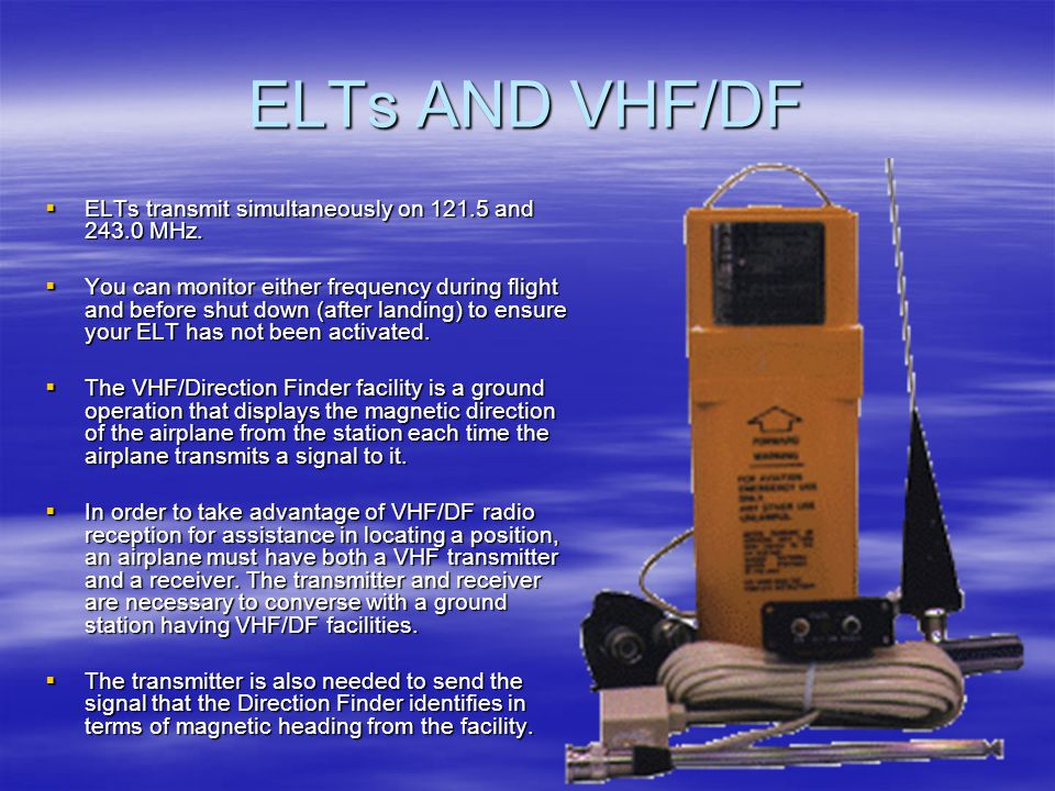 ELTs AND VHF/DF ELTs transmit simultaneously on 121.5 and 243.0 MHz.