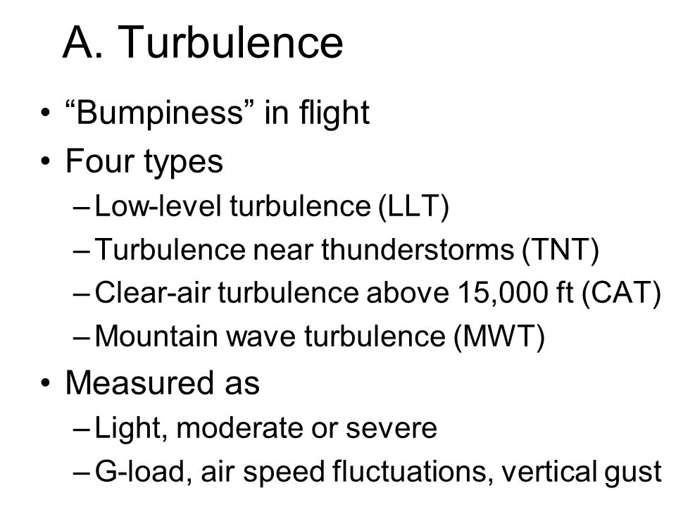 A. Turbulence Bumpiness in flight Four types Measured as