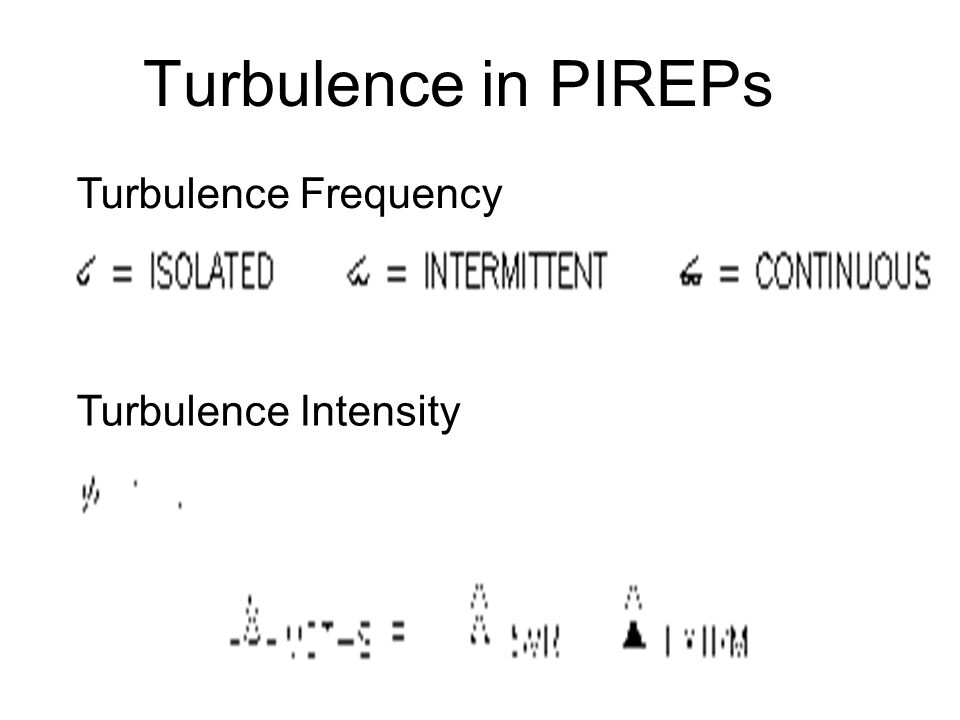 Turbulence in PIREPs Turbulence Frequency Turbulence Intensity