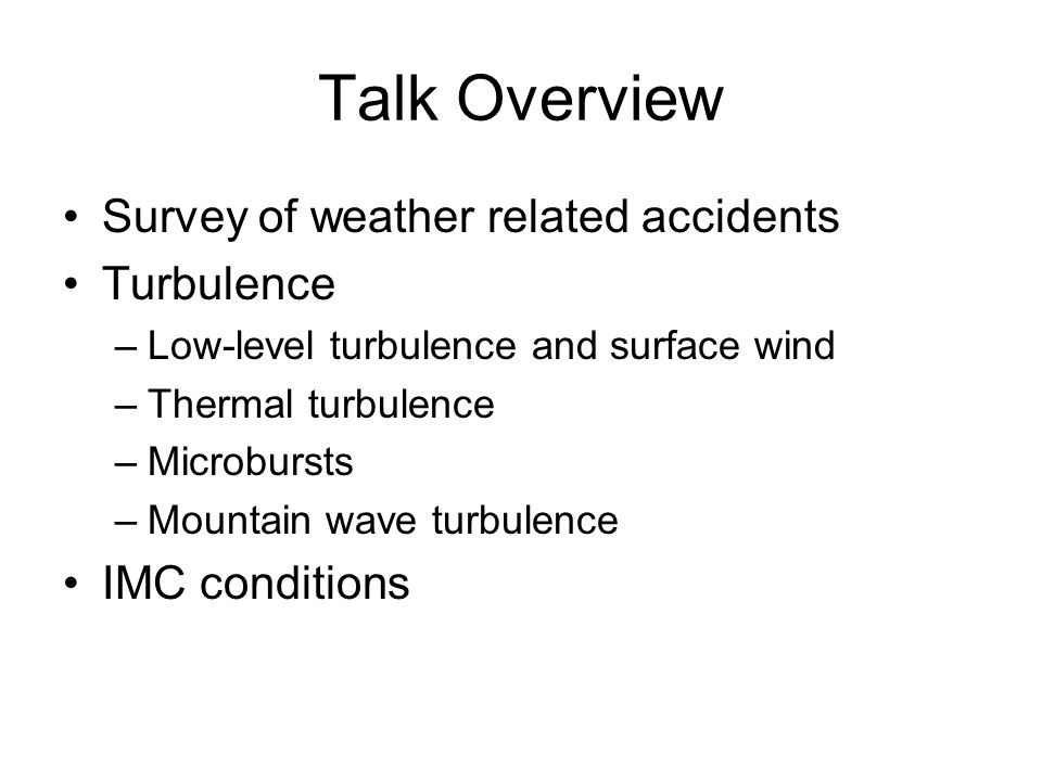 Talk Overview Survey of weather related accidents Turbulence