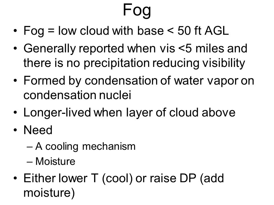 Fog Fog = low cloud with base < 50 ft AGL