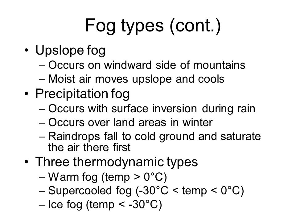 Fog types (cont.) Upslope fog Precipitation fog
