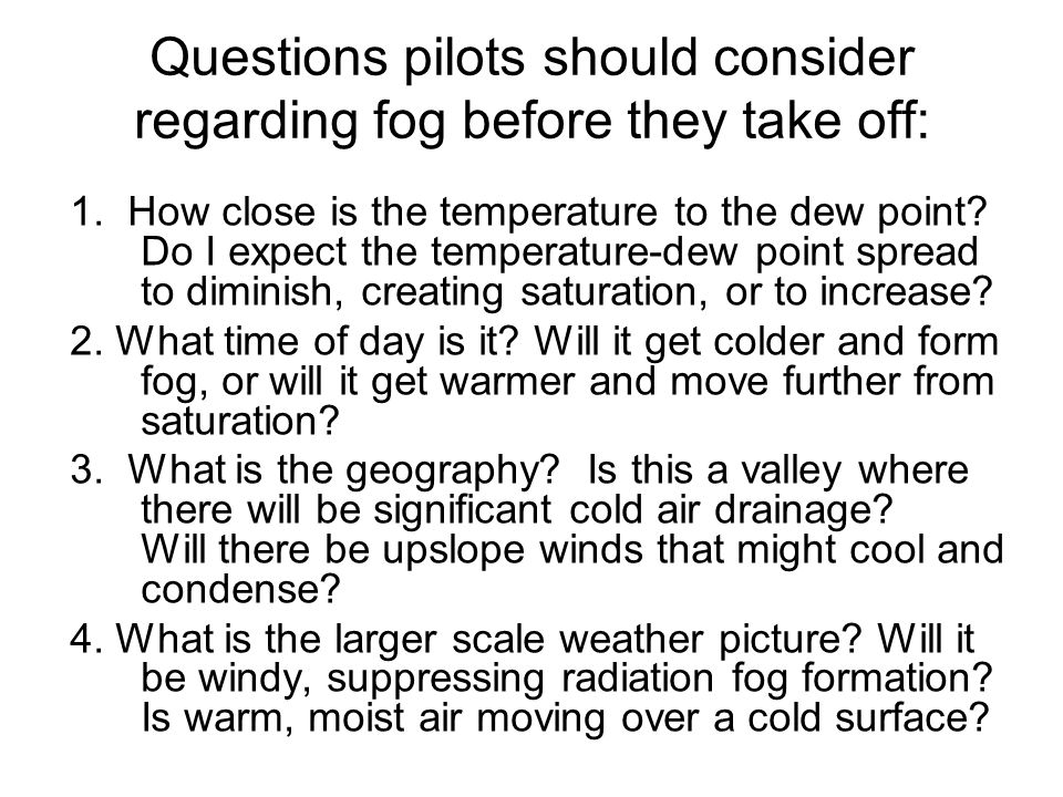 Questions pilots should consider regarding fog before they take off: