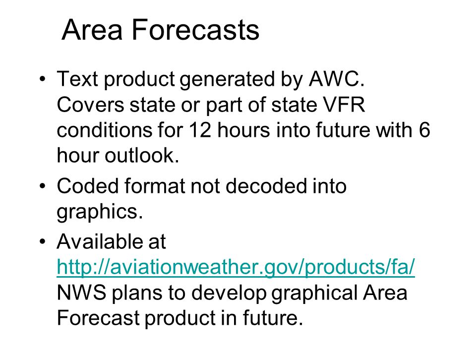 Area Forecasts Text product generated by AWC. Covers state or part of state VFR conditions for 12 hours into future with 6 hour outlook.