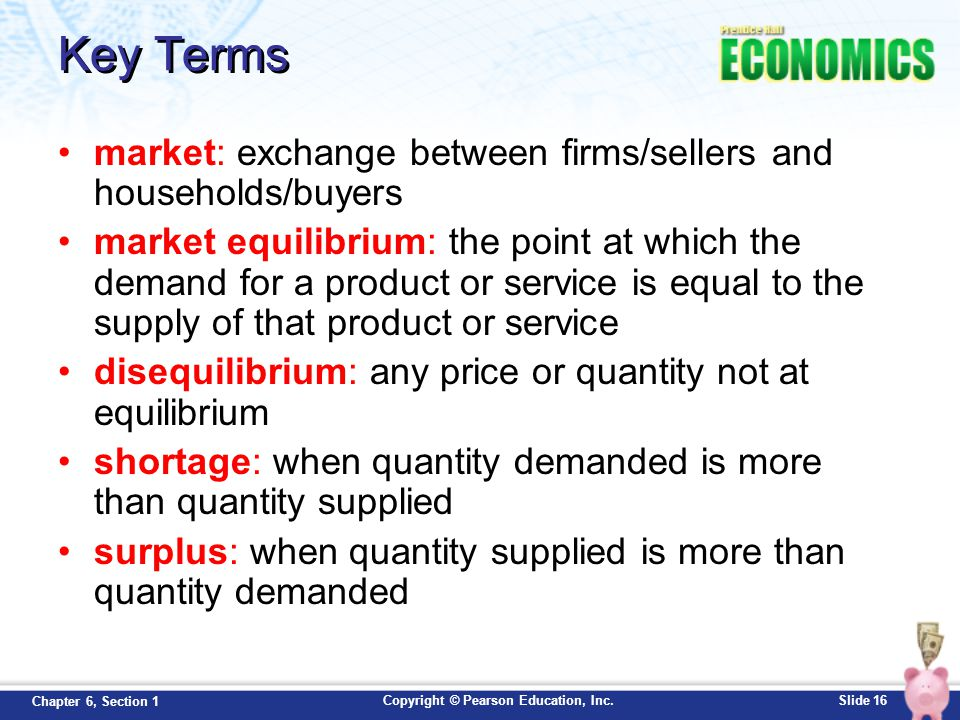 Key Terms market: exchange between firms/sellers and households/buyers