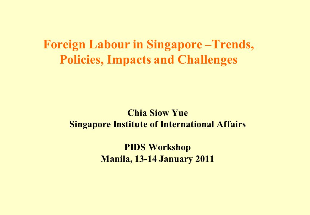 Foreign Labour in Singapore –Trends, Policies, Impacts and Challenges