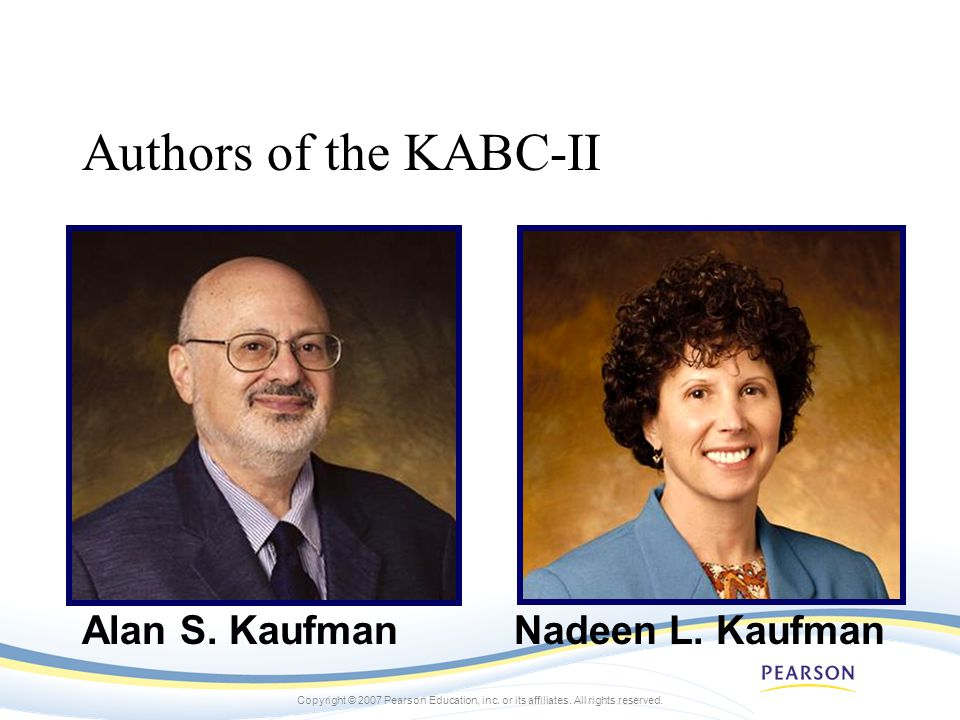 Authors of the KABC-II Alan S. Kaufman Nadeen L. Kaufman NOTE: