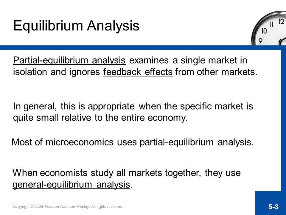 Equilibrium Analysis Partial-equilibrium analysis examines a single market in isolation and ignores feedback effects from other markets.
