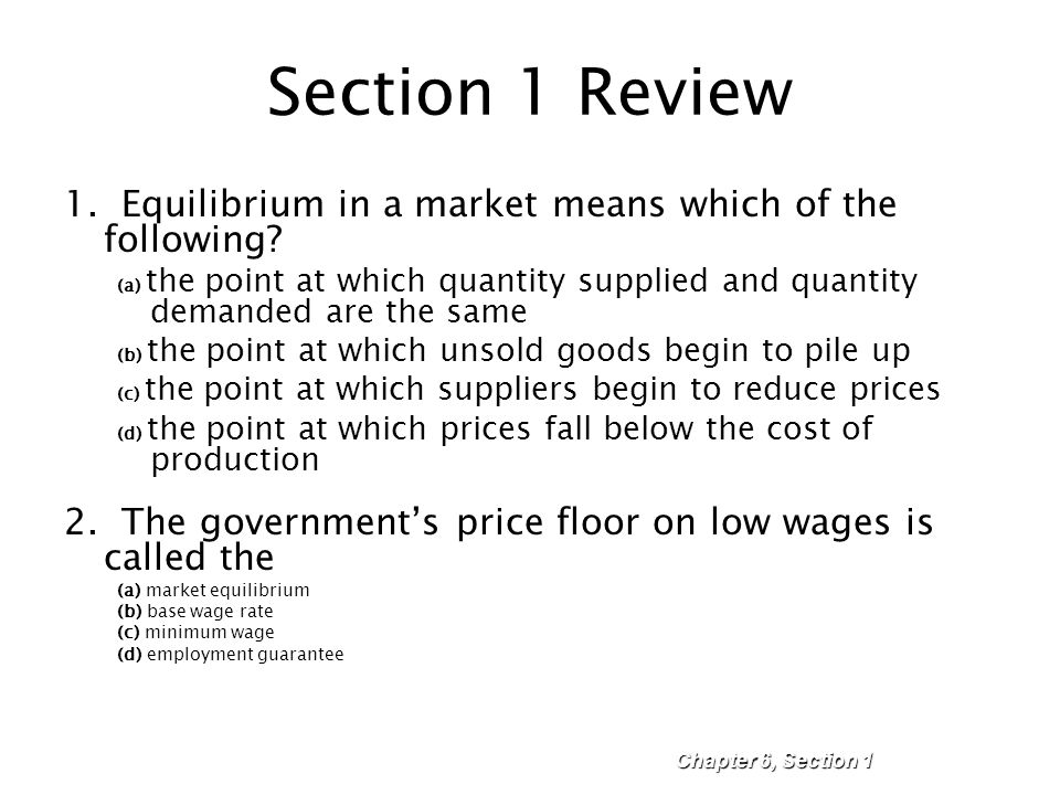 Section 1 Review 1. Equilibrium in a market means which of the following