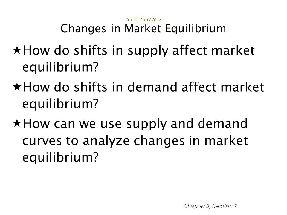 S E C T I O N 2 Changes in Market Equilibrium
