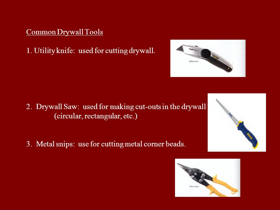 Common Drywall Tools 1. Utility knife: used for cutting drywall. 2