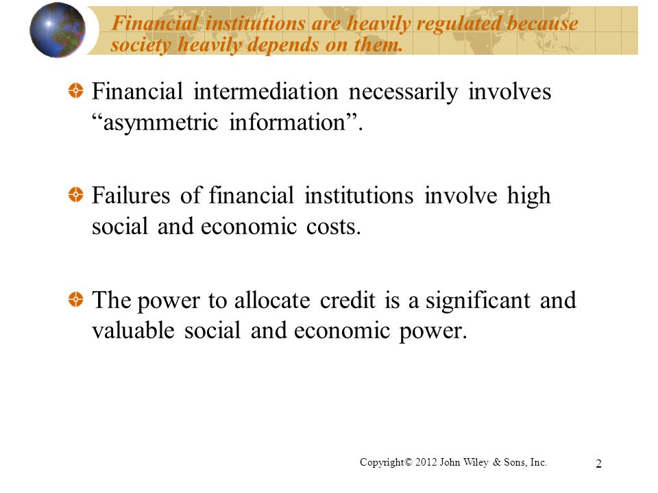 Financial institutions are heavily regulated because society heavily depends on them.