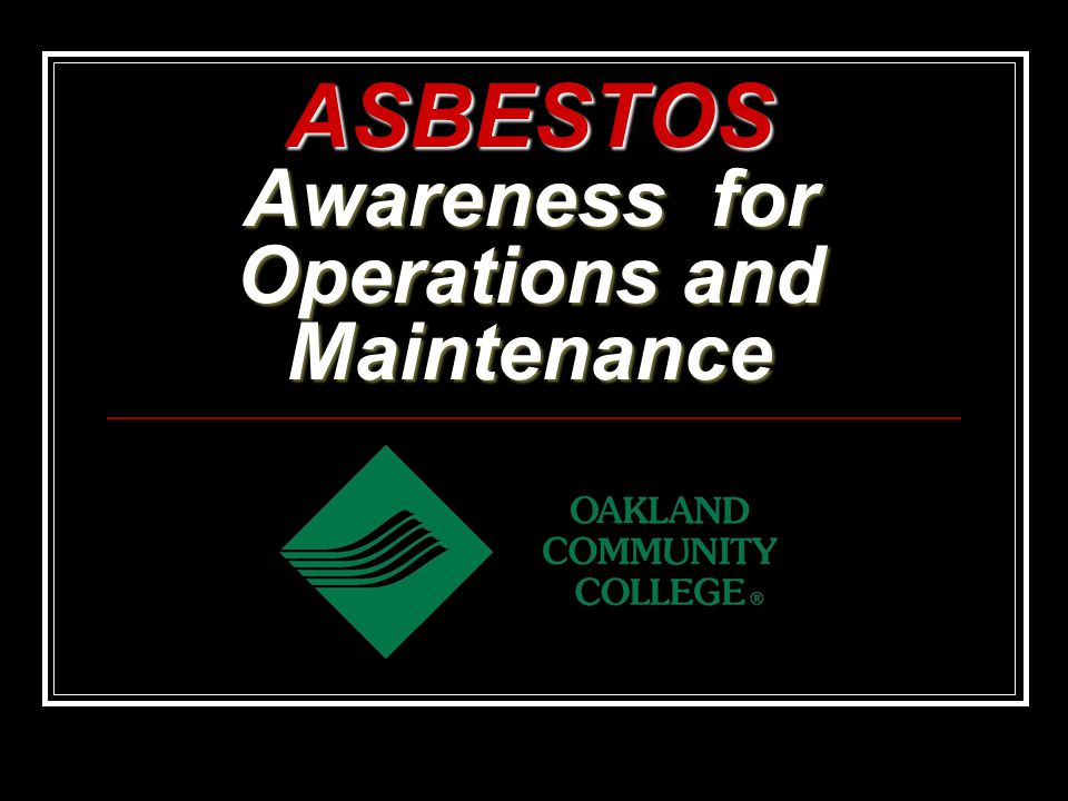 ASBESTOS Awareness for Operations and Maintenance