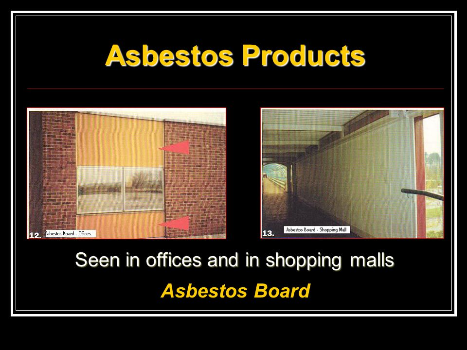 Asbestos Products Seen in offices and in shopping malls Asbestos Board