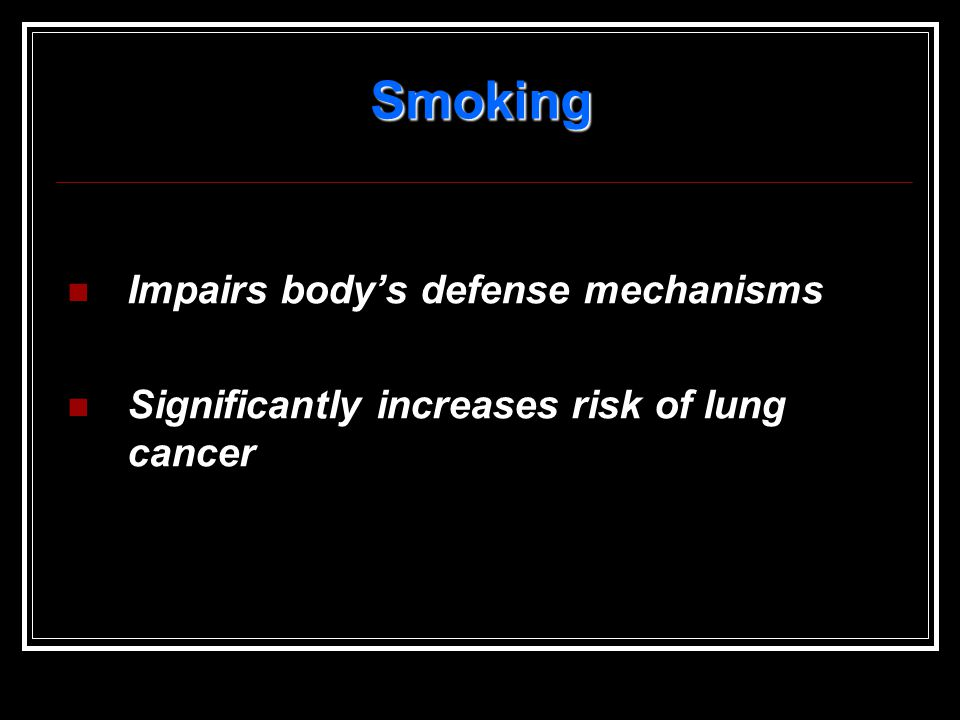 Smoking Impairs body's defense mechanisms
