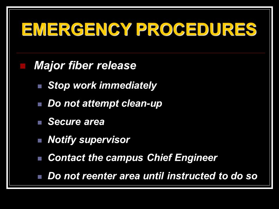 EMERGENCY PROCEDURES Major fiber release Stop work immediately