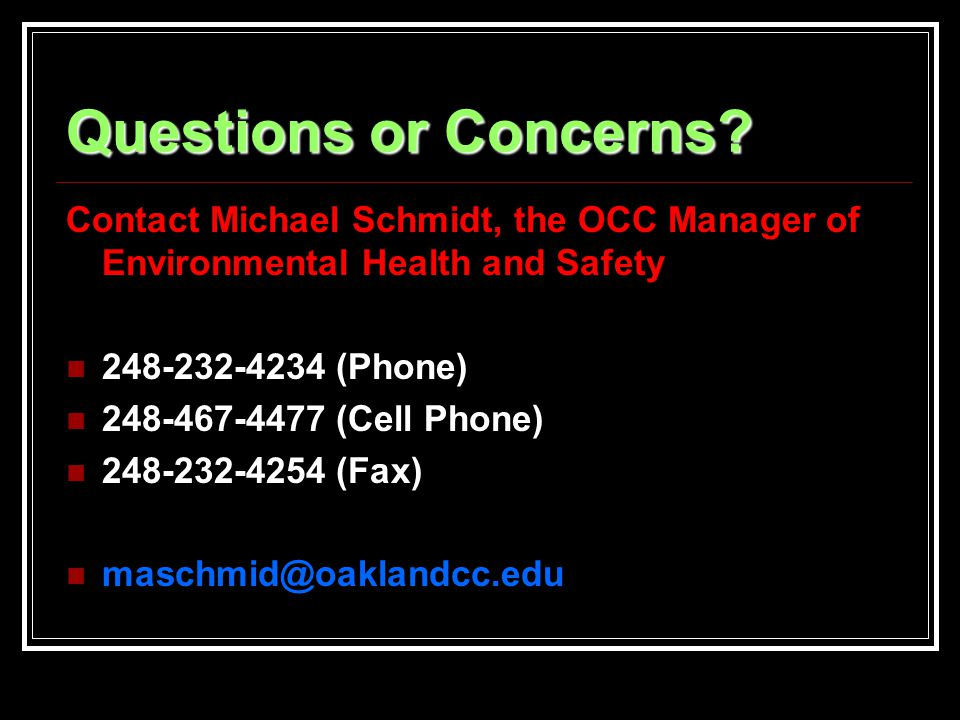 Questions or Concerns Contact Michael Schmidt, the OCC Manager of Environmental Health and Safety.
