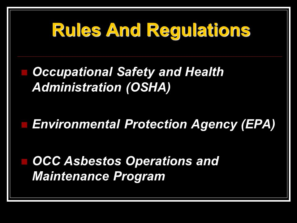 Rules And Regulations Occupational Safety and Health Administration (OSHA) Environmental Protection Agency (EPA)