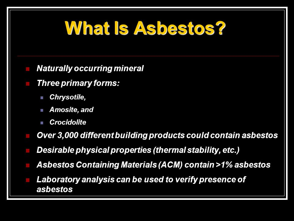 What Is Asbestos Naturally occurring mineral Three primary forms: