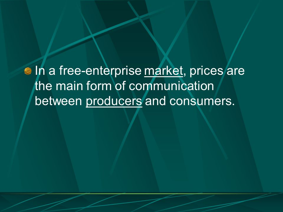In a free-enterprise market, prices are the main form of communication between producers and consumers.
