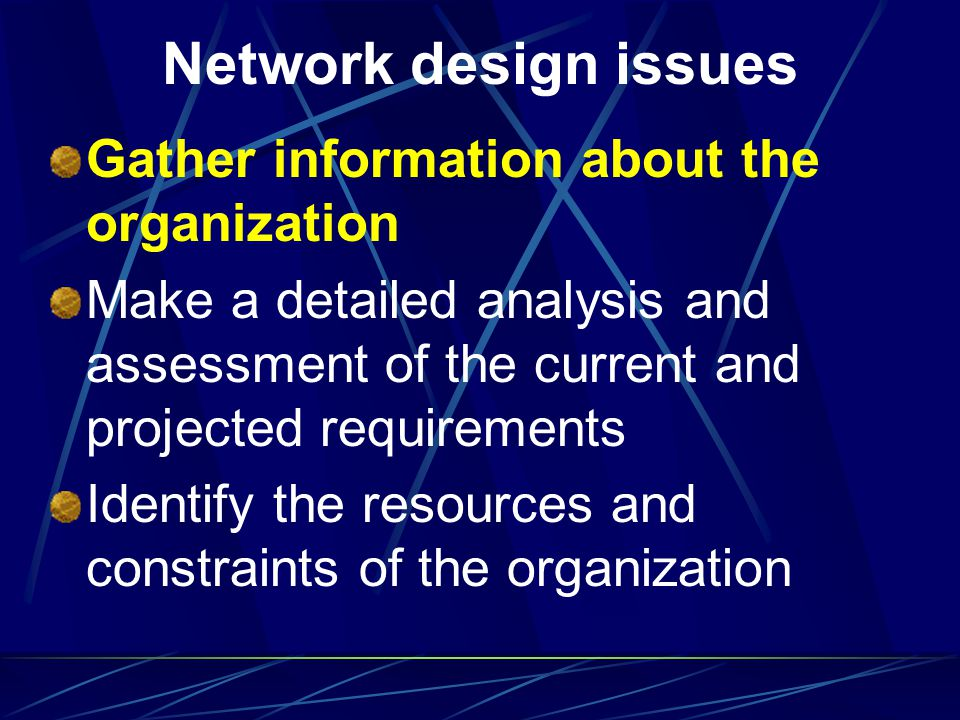 Network design issues Gather information about the organization