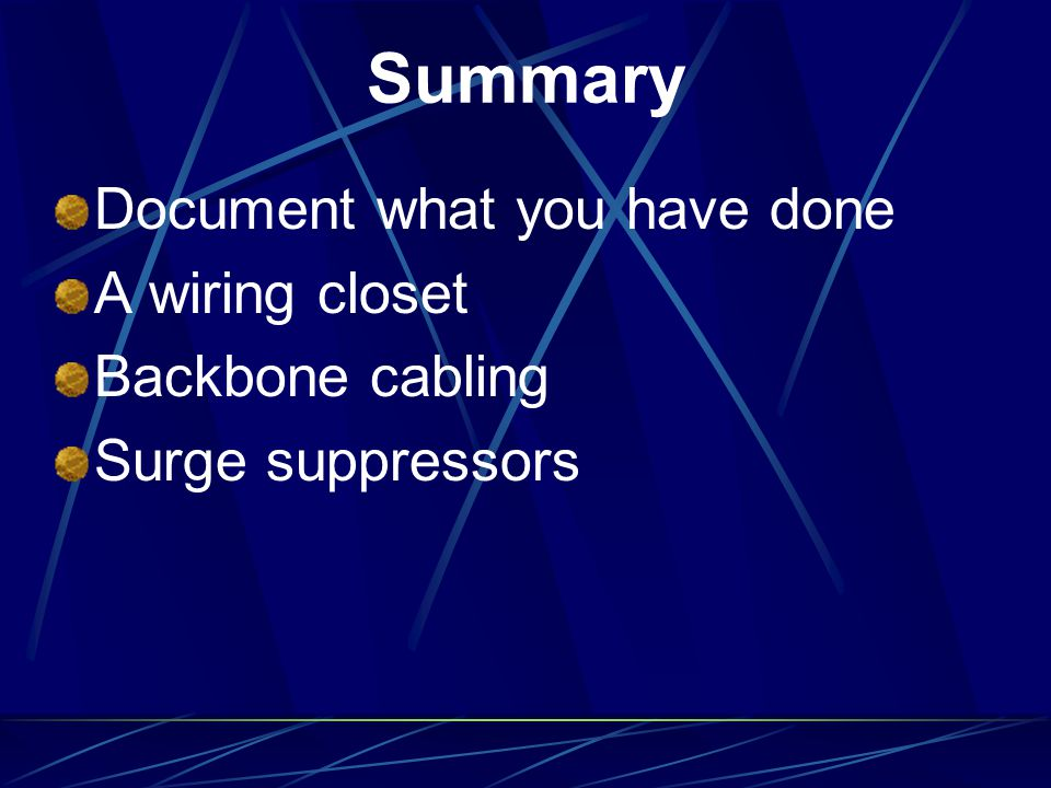 Summary Document what you have done A wiring closet Backbone cabling