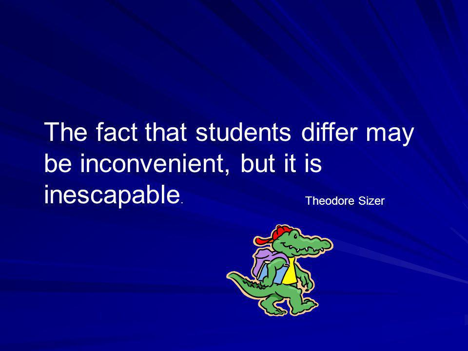 The fact that students differ may be inconvenient, but it is inescapable.