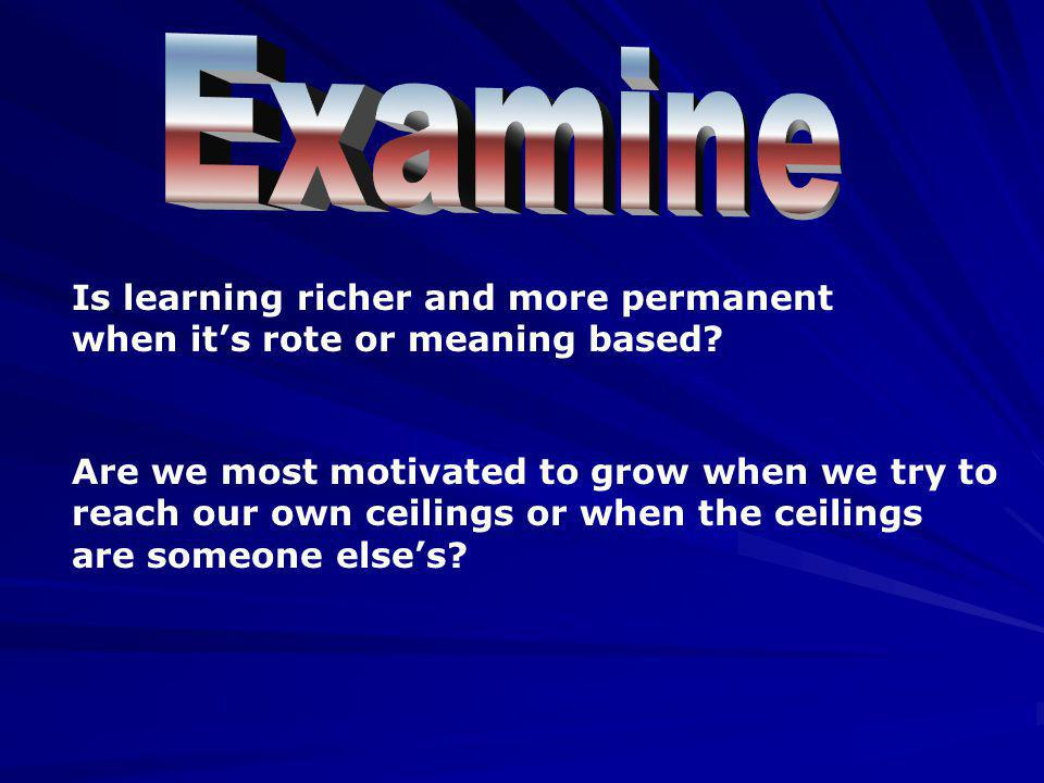 Examine Is learning richer and more permanent when it's rote or meaning based