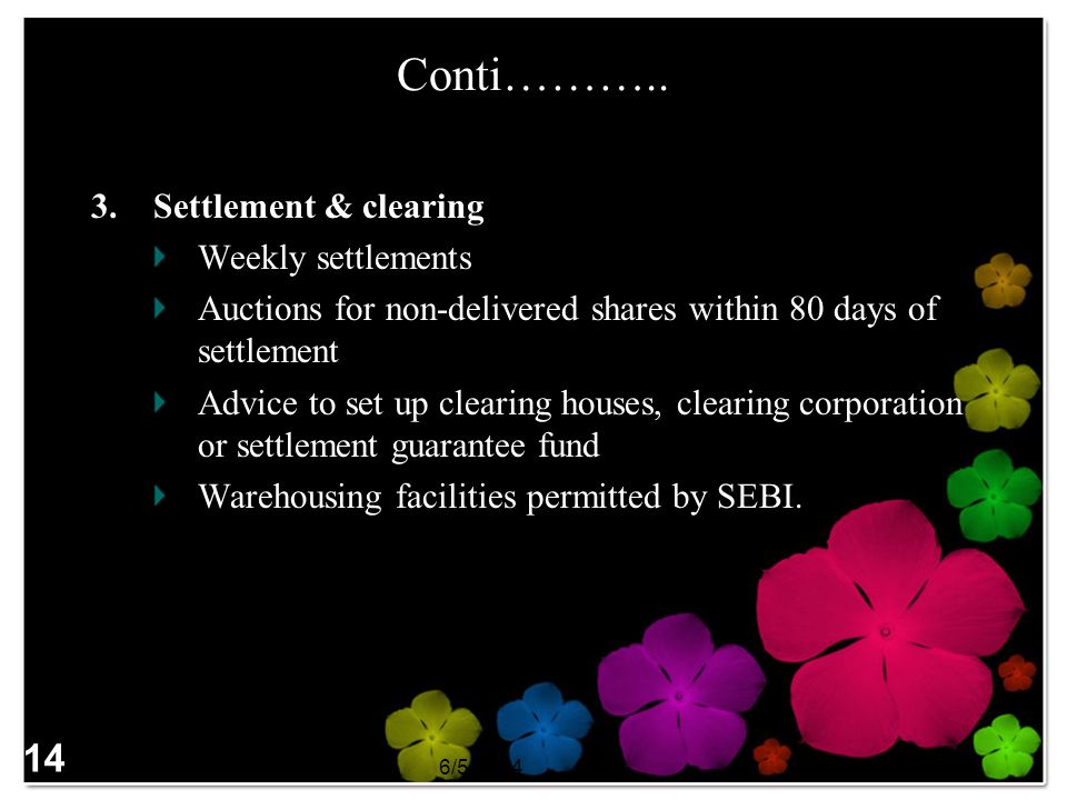 Conti……….. 14 Settlement & clearing Weekly settlements