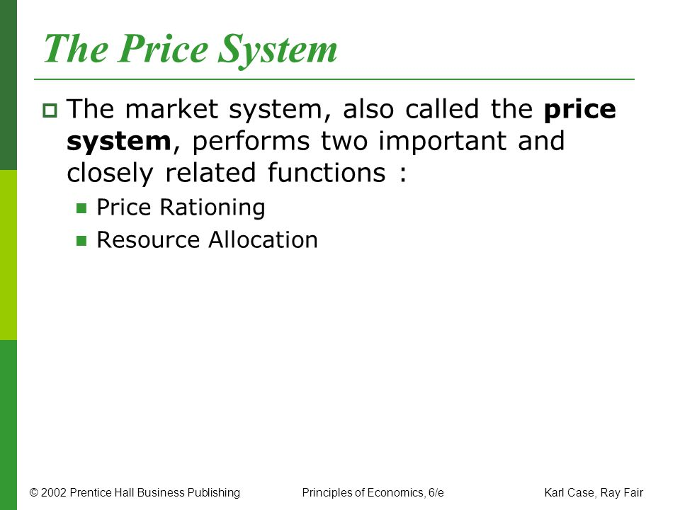 The Price System The market system, also called the price system, performs two important and closely related functions :
