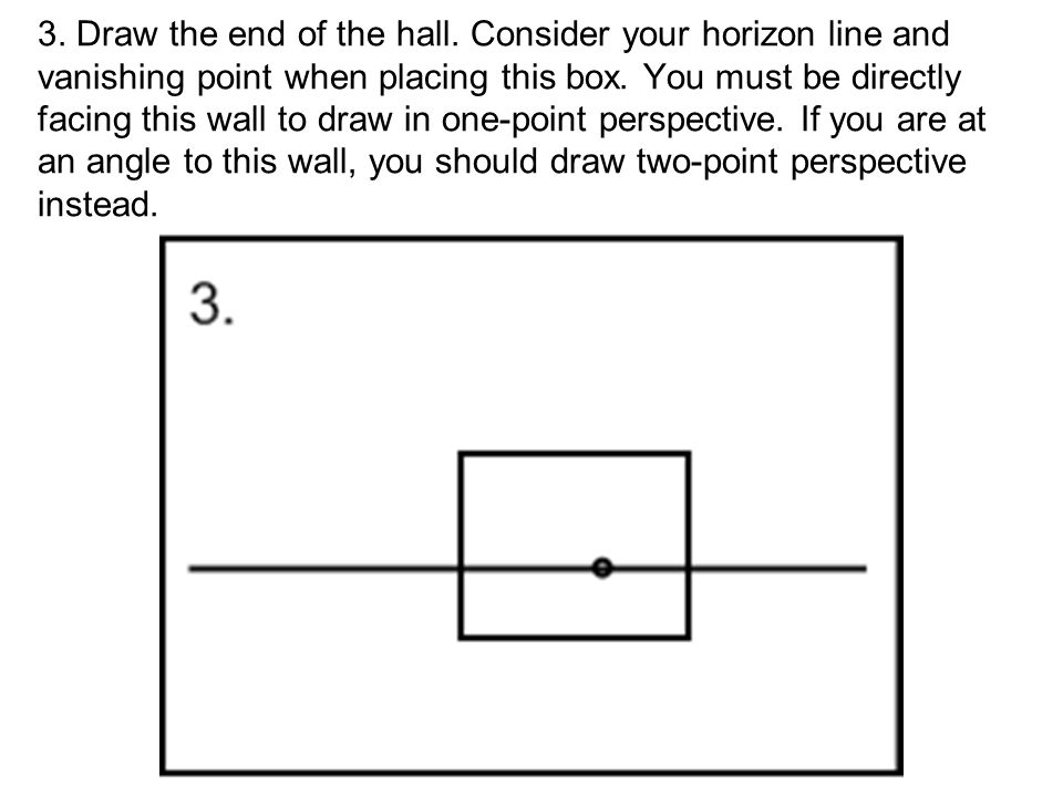 3. Draw the end of the hall. Consider your horizon line and vanishing point when placing this box.