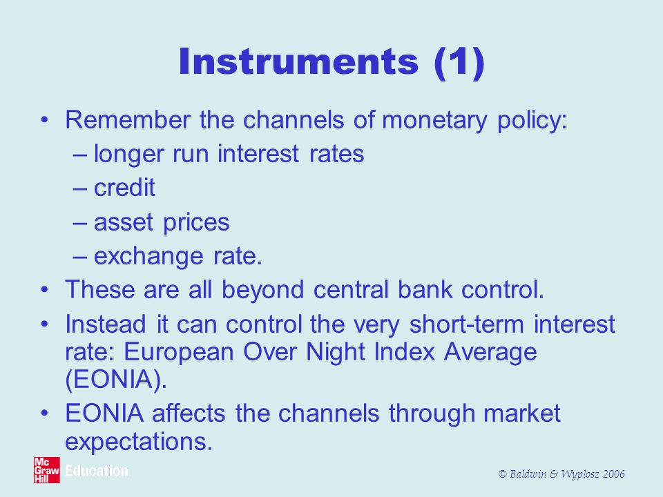 Instruments (1) Remember the channels of monetary policy: