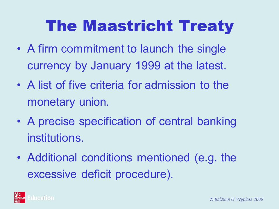 The Maastricht Treaty A firm commitment to launch the single currency by January 1999 at the latest.
