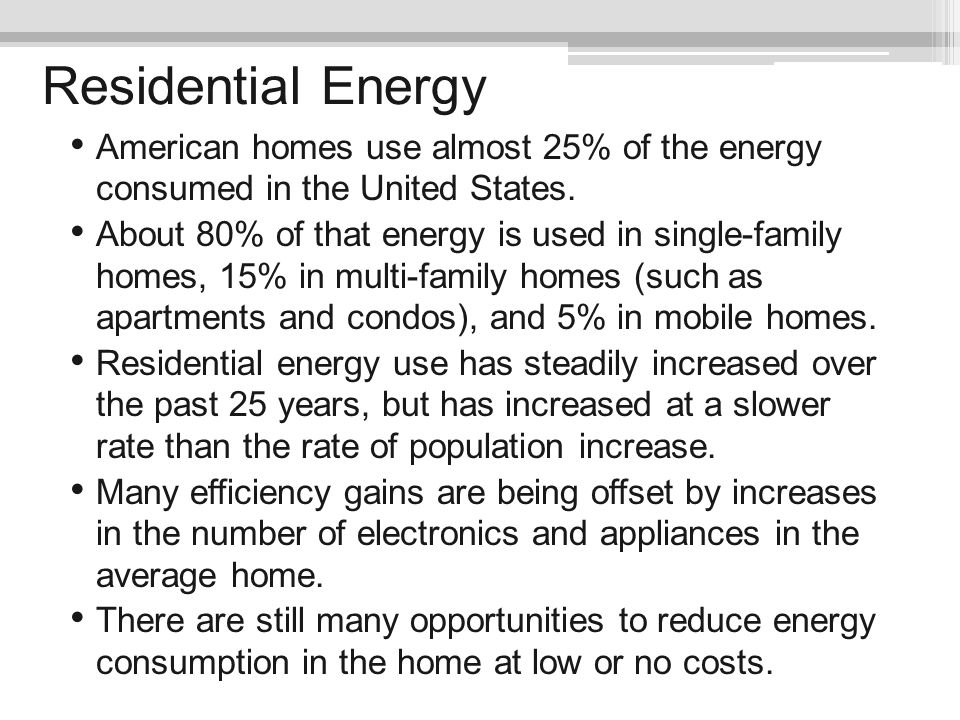 Residential Energy American homes use almost 25% of the energy consumed in the United States.