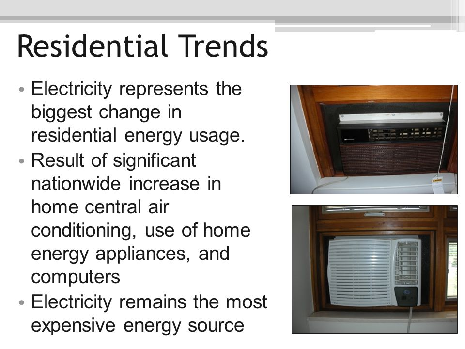 Residential Trends Electricity represents the biggest change in residential energy usage.