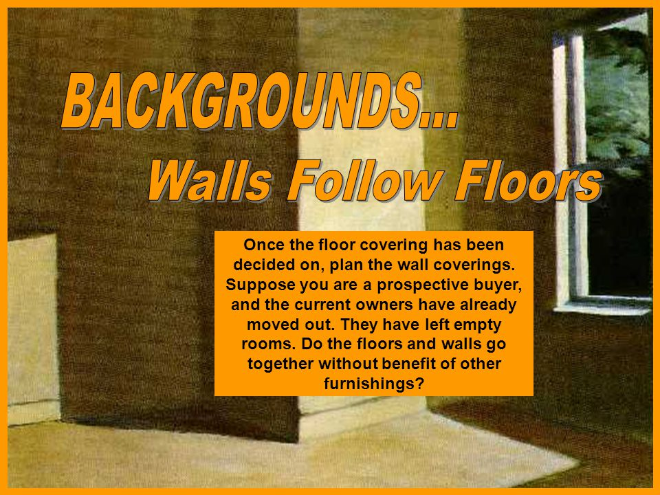 BACKGROUNDS... Walls Follow Floors