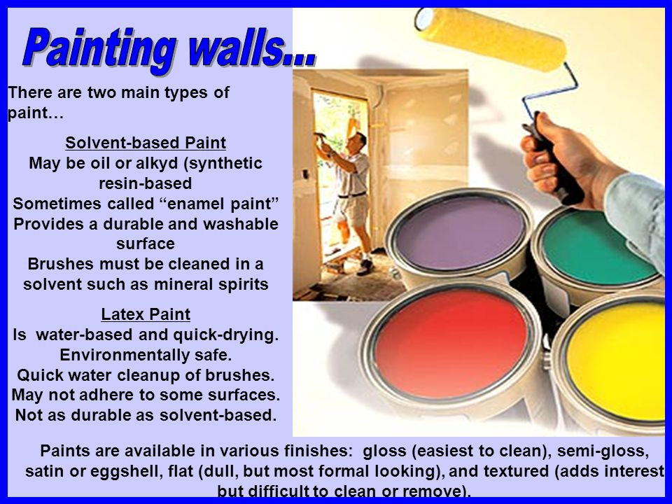 Painting walls... There are two main types of paint…