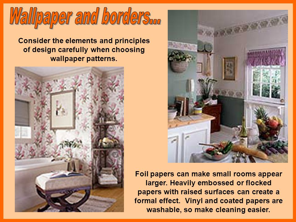 Wallpaper and borders... Consider the elements and principles of design carefully when choosing wallpaper patterns.
