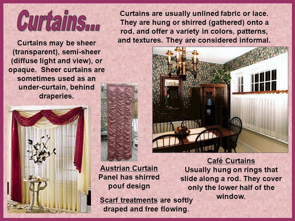 Curtains are usually unlined fabric or lace