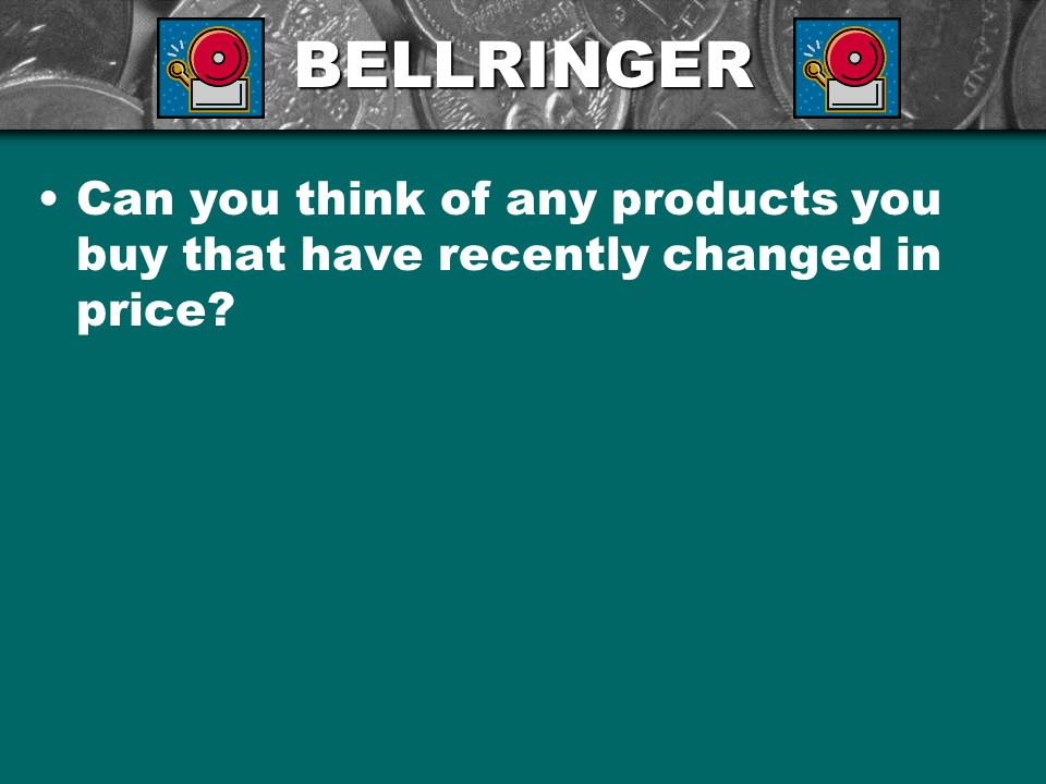 BELLRINGER Can you think of any products you buy that have recently changed in price