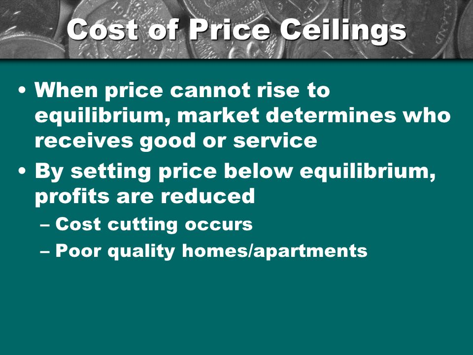 Cost of Price Ceilings When price cannot rise to equilibrium, market determines who receives good or service.