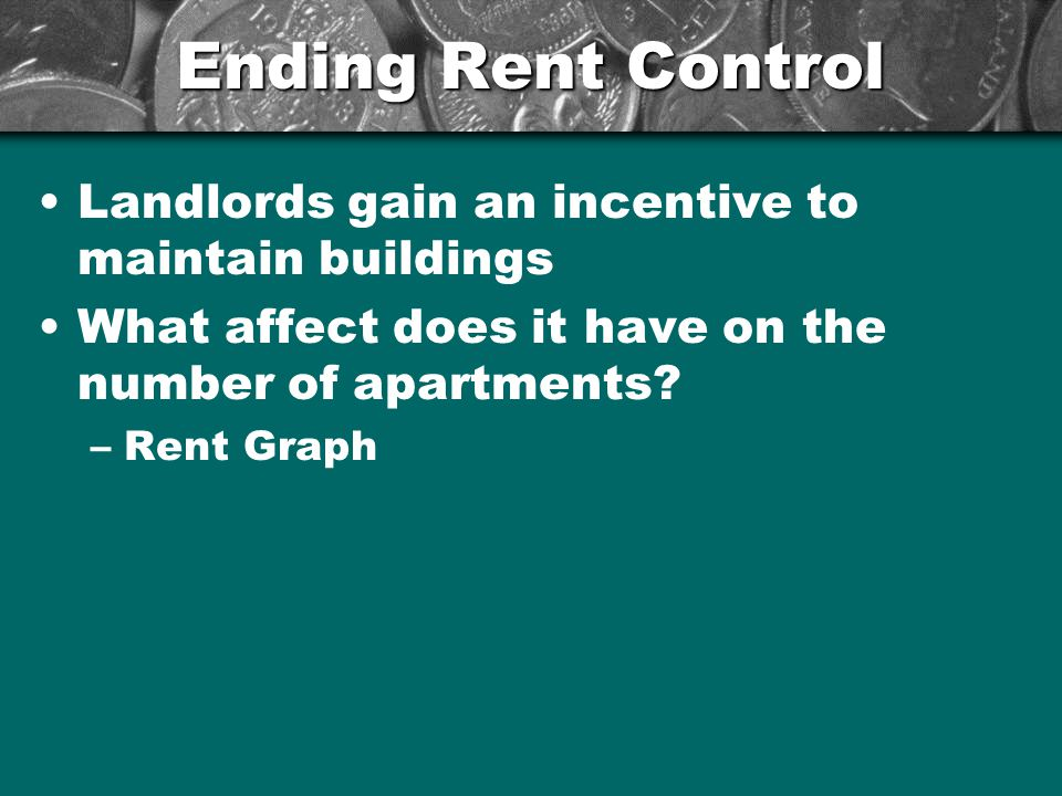 Ending Rent Control Landlords gain an incentive to maintain buildings