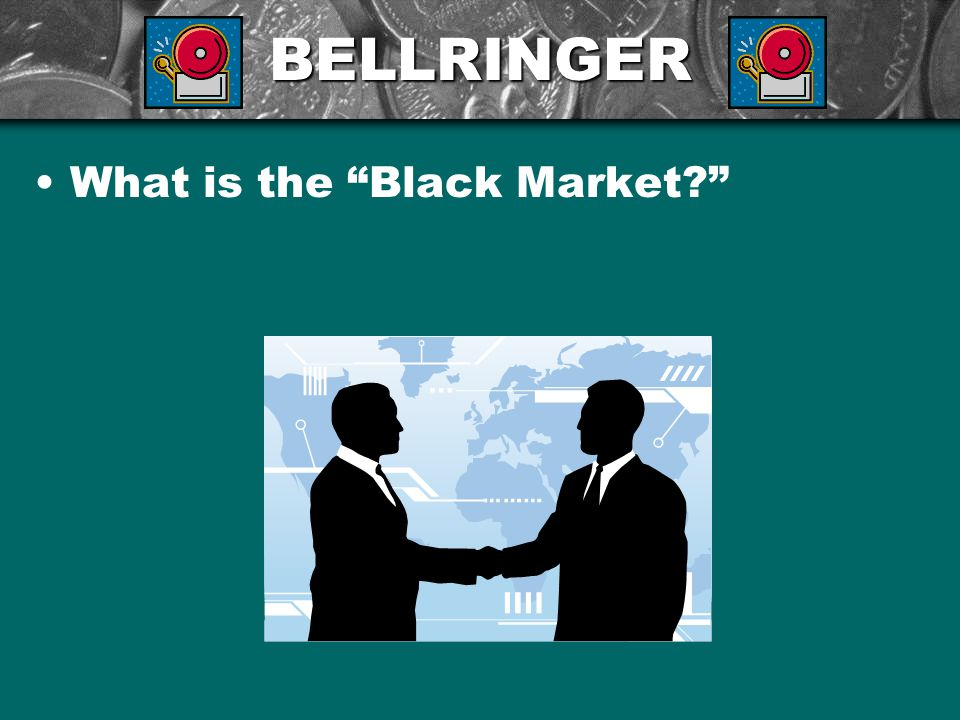 BELLRINGER What is the Black Market