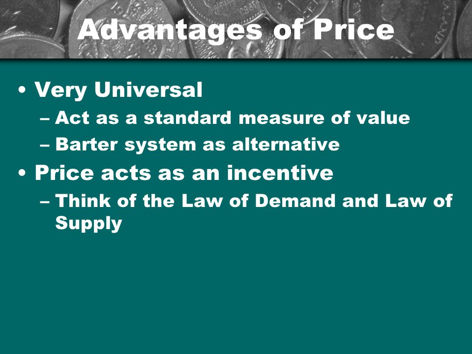 Advantages of Price Very Universal Price acts as an incentive