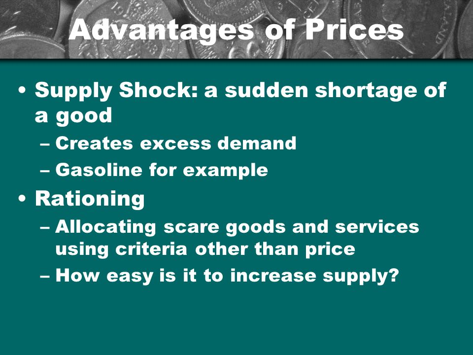 Advantages of Prices Supply Shock: a sudden shortage of a good