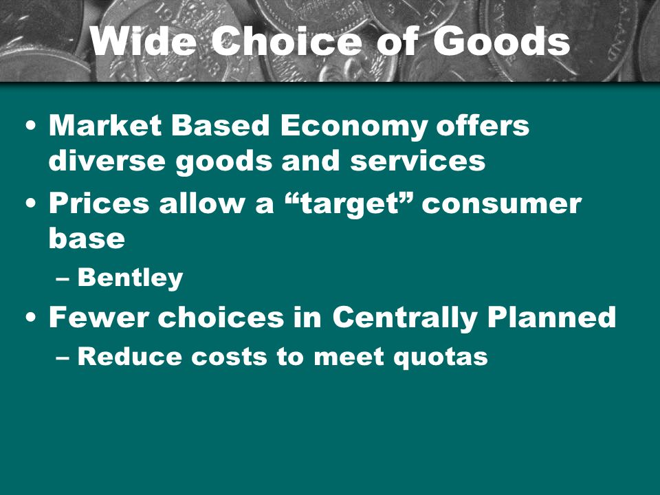 Wide Choice of Goods Market Based Economy offers diverse goods and services. Prices allow a target consumer base.
