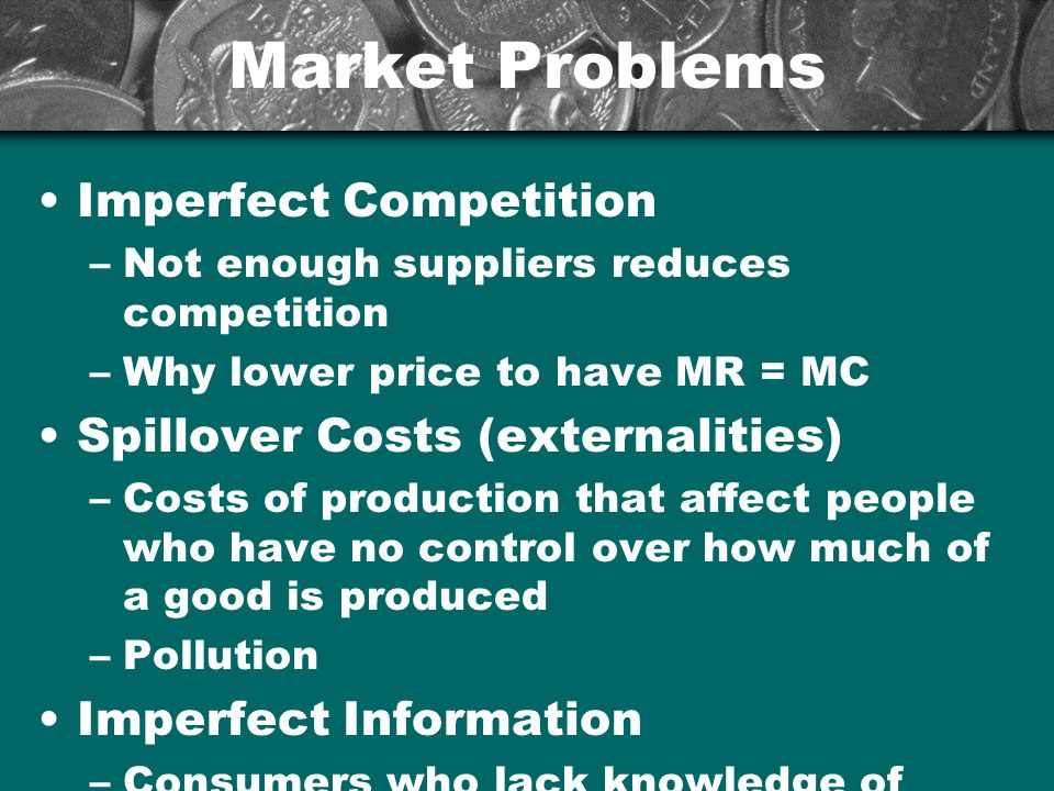 Market Problems Imperfect Competition Spillover Costs (externalities)