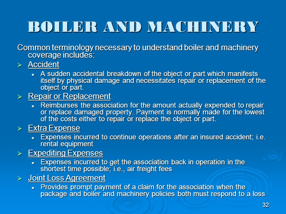BOILER AND MACHINERY Common terminology necessary to understand boiler and machinery coverage includes: