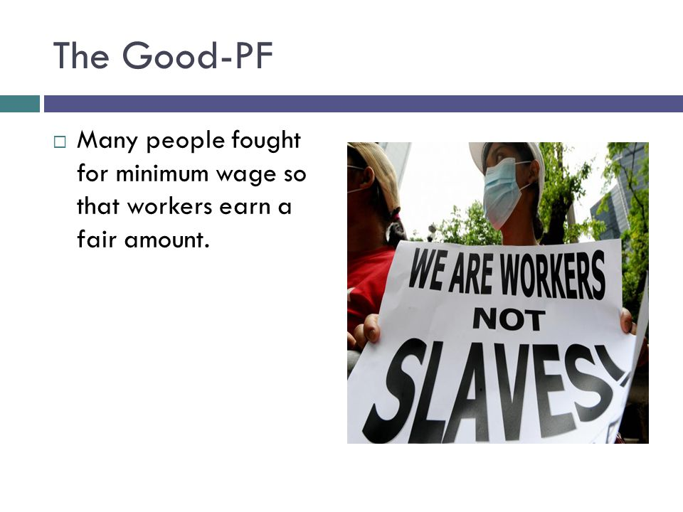 The Good-PF Many people fought for minimum wage so that workers earn a fair amount.